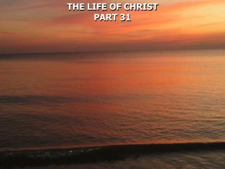 THE LIFE OF CHRIST PART 31