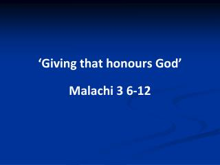 'Giving that honours God' Malachi 3 6-12