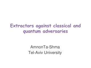 Extractors against classical  and quantum adversaries