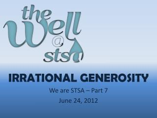 Irrational Generosity We are STSA  – Part 7 June 24, 2012