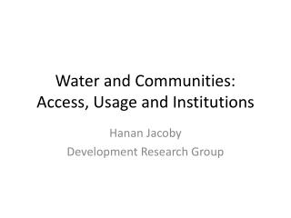 Water and Communities:  Access , Usage and Institutions
