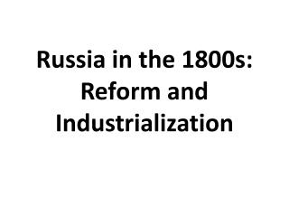 Russia in the 1800s: Reform and Industrialization