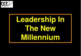 LEADERSHIP IN THE NEW MILLENNIUM - PowerPoint Presentation