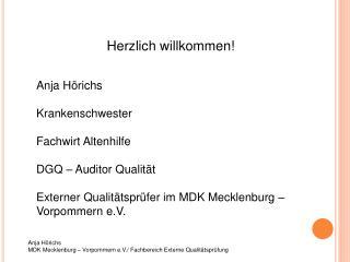 Anja Hörichs  MDK Mecklenburg – Vorpommern e.V./ Fachbereich Externe Qualitätsprüfung