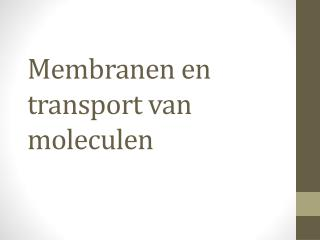 Membranen en transport van moleculen