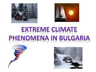 EXTREME CLIMATE PHENOMENA IN BULGARIA