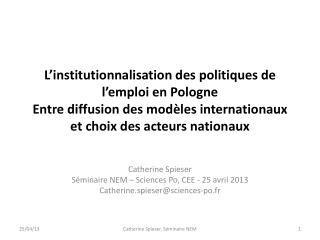 Catherine  Spieser Séminaire  NEM – Sciences Po, CEE - 25  avril  2013