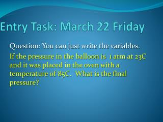 Entry Task:  March  22 Friday