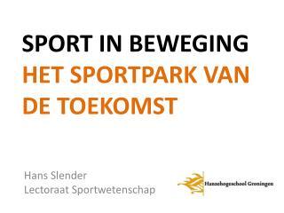 Sport in Beweging Het Sportpark van de toekomst