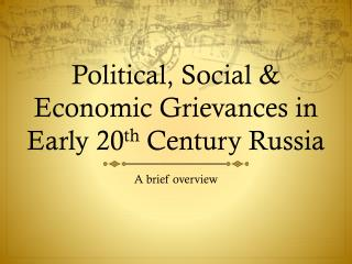 Political, Social & Economic Grievances in Early 20 th  Century Russia