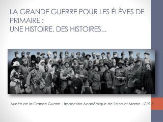 La Grande Guerre pour les �l�ves de  Primaire :  une  Histoire, des  histoires...