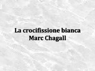 La crocifissione bianca Marc Chagall