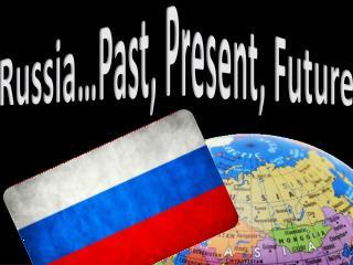 Russia…Past, Present, Future