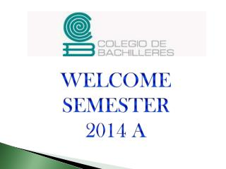 WELCOME  SEMESTER 2014 A