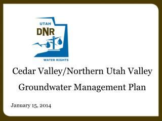 Cedar Valley/Northern Utah Valley Groundwater Management Plan  January 15, 2014