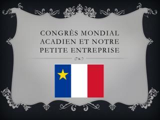 Congrès Mondial Acadien et notre petite entreprise