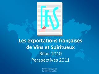 Les exportations françaises  de Vins et Spiritueux Bilan 2010 Perspectives 2011