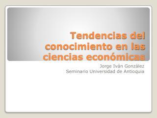 Tendencias del conocimiento en las ciencias económicas