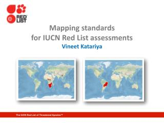 Mapping standards  for IUCN Red List assessments Vineet Katariya
