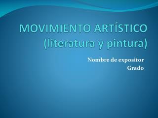 MOVIMIENTO ARTÍSTICO  (literatura y pintura)