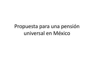 Propuesta para una pensión universal en México