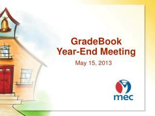GradeBook        Year-End Meeting May 15, 2013
