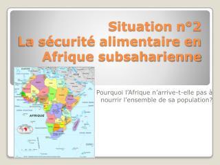 Situation n°2  La sécurité alimentaire en Afrique subsaharienne