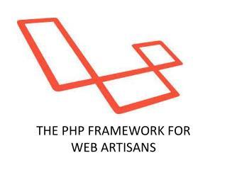 THE PHP FRAMEWORK FOR  WEB ARTISANS