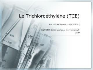 Le  Trichloro�thyl�ne  (TCE)