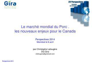 Perspectives 2014 Montréal le 8  avril par Christophe  Lafougère DG Gira clafougere@girafood.com