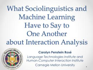 Carolyn  Penstein  Rosé Language Technologies Institute  and  Human-Computer Interaction Institute