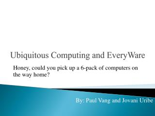 Ubiquitous Computing and  EveryWare