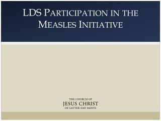 LDS Participation in the Measles Initiative