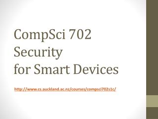 CompSci  702  Security  for  Smart Devices
