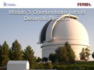 Módulo 3. Oportunidades para el Desarrollo Regional