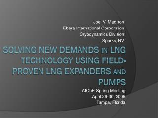 Solving New Demands  In  LNG Technology using field-proven lng expanders  and  pumps