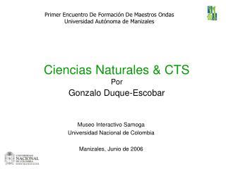 Ciencias Naturales  CTS Por Gonzalo Duque-Escobar
