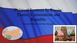 Political Systems In Russia: Tsarist, Communism and Republic