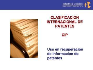 CLASIFICACION INTERNACIONAL DE PATENTES CIP