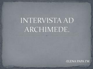 INTERVISTA AD ARCHIMEDE.