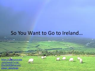 So You Want to Go to Ireland…