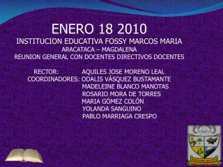 ENERO 18  2010 INSTITUCION EDUCATIVA FOSSY MARCOS MARIA   ARACATACA – MAGDALENA