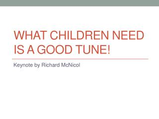 What children need  is a  good  tune!
