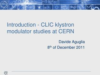 Introduction - CLIC klystron modulator studies at CERN