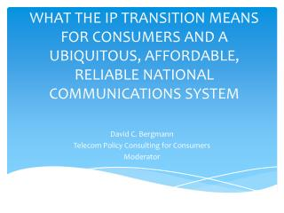 David C. Bergmann Telecom Policy Consulting for Consumers Moderator