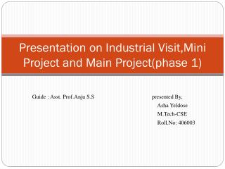 Presentation on Industrial Visit,Mini Project and Main Project(phase 1)