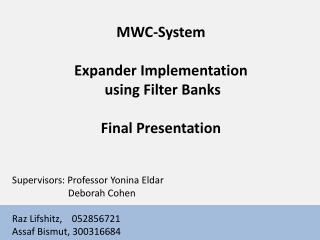 MWC-System Expander Implementation  using Filter Banks Final Presentation