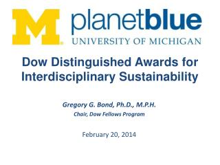 Gregory G. Bond, Ph.D., M.P.H. Chair, Dow Fellows Program February 20, 2014