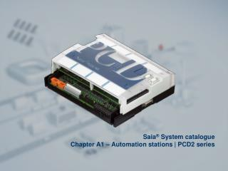 Saia ®  System catalogue Chapter A1 – Automation stations |  PCD2  series
