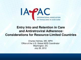 Charles Holmes, MD, MPH Office of the U.S. Global AIDS Coordinator Washington, DC July 26, 2012